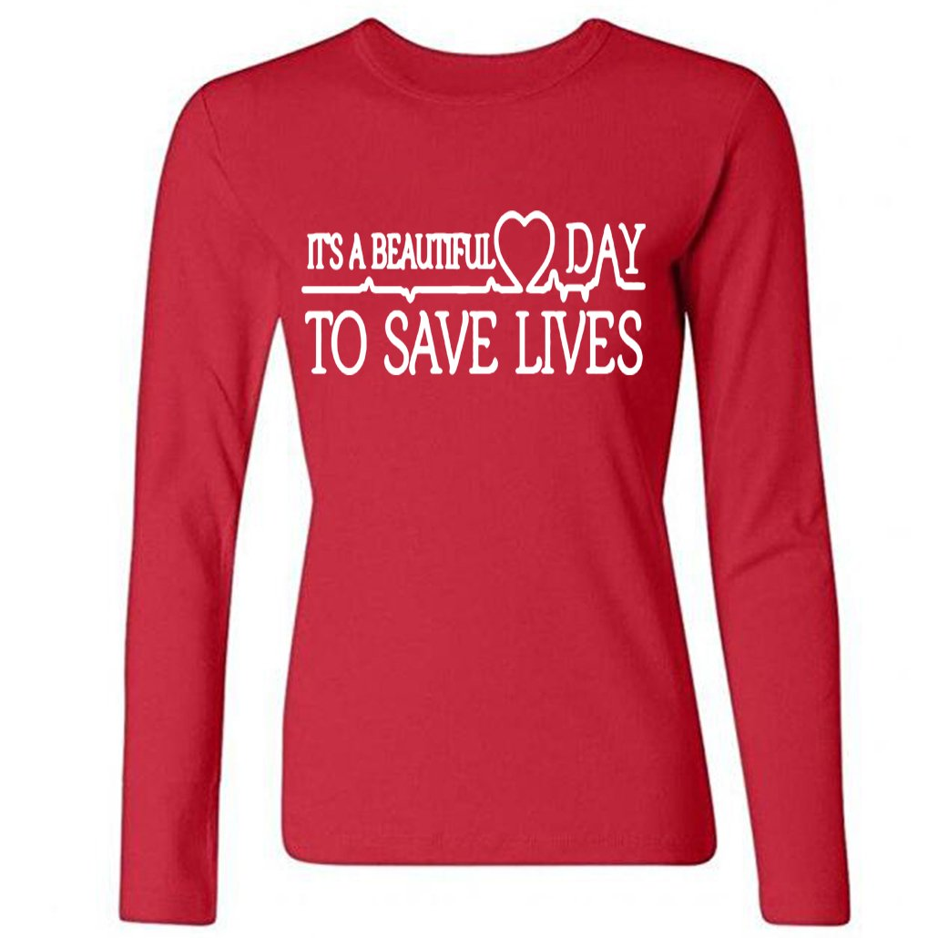 Women's It's A Beautiful Day To Save Lives Long Sleeve Shirt