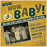 Wow, Baby, Wow! - 1950s R&B, Blues, Gospel From Dolphin's Of Hollywood