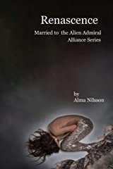 Renascence: Married to the Alien Admiral (Alliance 1-6) (Renascence Alliance) Paperback