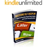 Mastering Self-Discipline: How to Develop Good Daily Habits and Curb Procrastination (Mental Toughness, Goals, Concentration,