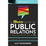 A Modern Guide to Public Relations: Unveiling the Mystery of PR: Including: Content Marketing, SEO, Social Media & PR Best Pr