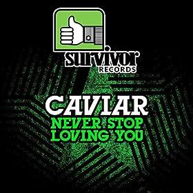 Caviar - Never Stop Loving You