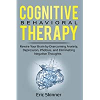 Cognitive Behavioral Therapy: Rewire Your Brian by Overcoming Anxiety, Depression...