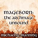 The Archmage Unbound: Mageborn, Book 3 Audiobook by Michael G. Manning Narrated by Todd McLaren