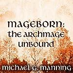 The Archmage Unbound: Mageborn, Book 3 | Michael G. Manning