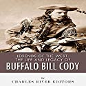 Legends of the West: The Life and Legacy of Buffalo Bill Cody Audiobook by  Charles River Editors Narrated by T. David Rutherford