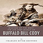 Legends of the West: The Life and Legacy of Buffalo Bill Cody |  Charles River Editors