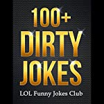 100+ Dirty Jokes!: Funny Jokes, Puns, Comedy, and Humor for Adults (Uncensored and Explicit!) | LOL Funny Jokes Club
