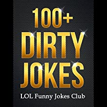 100+ Dirty Jokes!: Funny Jokes, Puns, Comedy, and Humor for Adults (Uncensored and Explicit!) Audiobook by LOL Funny Jokes Club Narrated by Avery Hardewick