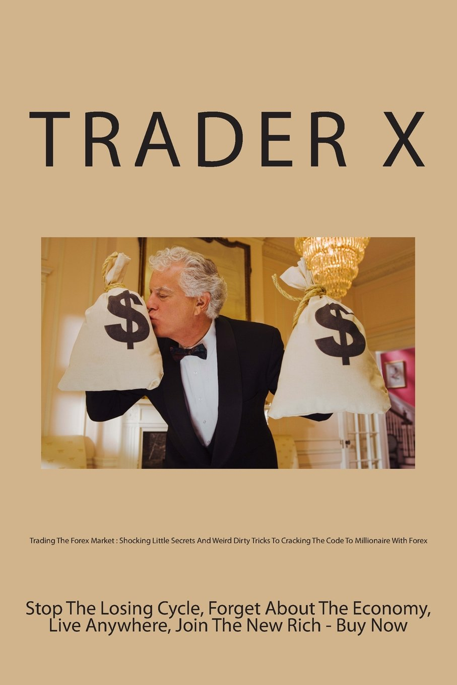 Download Trading The Forex Market : Shocking Little Secrets And Weird Dirty Tricks To Cracking The Code To Millionaire With Forex - Buy Now: Stop The Losing ... The Economy, Live Anywhere, Join The New Rich PDF