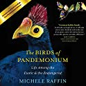 Birds of Pandemonium: Life Among the Exotic and the Endangered Audiobook by Michele Raffin Narrated by Tamara Marston