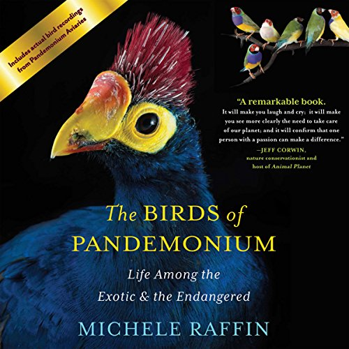 - Birds of Pandemonium: Life Among the Exotic and the Endangered