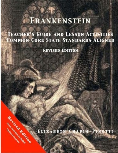 Frankenstein Teacher's Guide and Lesson Activities Common Core State Standards Aligned: Revised Edition by Chapin-Pinotti Elizabeth (2014-08-01) Paperback (Frankenstein Teacher Guide)