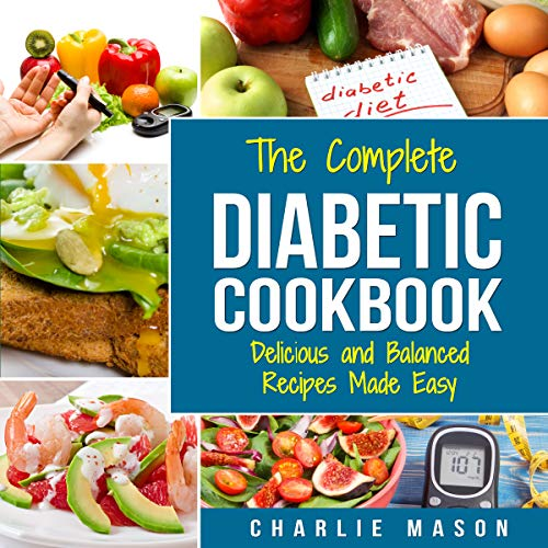 The Complete Diabetic Cookbook: Delicious and Balanced Recipes Made Easy by Charlie Mason