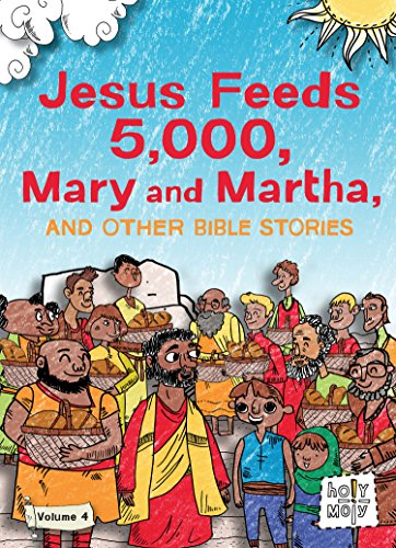 000 Feed (Jesus Feeds 5,000, Mary and Martha, and Other Bible Stories: Volume 4 (Holy Moly Bible Stories))