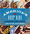 America's Best Ribs: 100 Recipes for the Best. Ribs. Ever.