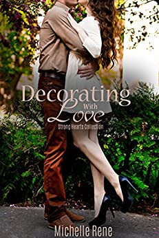 Decorating With Love (Strong Hearts Collection Book 1) by [Rene, Michelle]