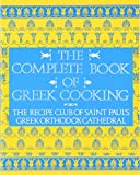 The Complete Book of Greek Cooking: The Recipe Club of St. Paul s Orthodox Cathedral