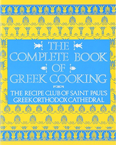 The Complete Book of Greek Cooking: The Recipe Club of St. Paul