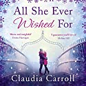 All She Ever Wished For Hörbuch von Claudia Carroll Gesprochen von: Sophie Harkness, Caroline Lennon, Kevin Hely