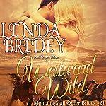 Westward Wild: Montana Mail Order Brides, Book 21   Linda Bridey