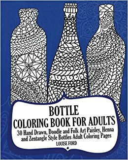 Bottle Coloring Book For Adults 30 Hand Drawn Doodle And Folk Art Paisley Henna Zentangle Style Bottles Adult Pages Louise Ford
