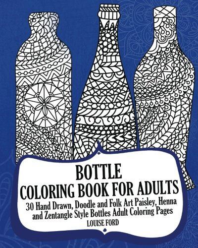 Bottle Coloring Book For Adults: 30 Hand Drawn, Doodle and Folk Art Paisley, Henna and Zentangle Style Bottles Adult Coloring Pages