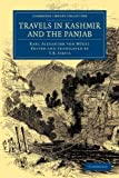 Travels in Kashmir and the Panjab : Containing a Particular Account of the Government and Character of the Sikhs, Hügel, Karl Alexander von, 1108046495