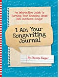 img - for I Am Your Songwriting Journal -- Turn Your Amazing Ideas into Awesome Songs! book / textbook / text book