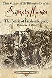 Simply Murder: The Battle of Fredericksburg, December 13, 1862 (Emerging Civil War Series)