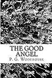 The Good Angel, P. G. Wodehouse, 1481289713