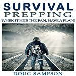 Survival Prepping: When It Hits the Fan, Have a Plan! | Doug Sampson