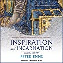 Inspiration and Incarnation: Evangelicals and the Problem of the Old Testament Audiobook by Peter Enns Narrated by David Colacci