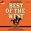 Best of the West Expanded Edition, Vol. 1: Classic Stories from the American Frontier Audiobook by Zane Grey, Will Henry, Elmer Kelton, Matt Braun, Loren Estleman, Gary McCarthy, Gary Morris, Ed Asner Narrated by Roseanne Cash, Crystal Gayle