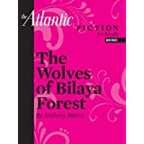 The Wolves of Bilaya Forest (a short story from The Atlantic) (From the Archives of The Atlantic)