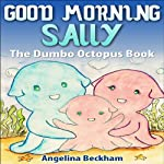 Good Morning Sally, The Dumbo Octopus Book: A 'My Favourite Animals' Book | Angelina Beckham