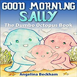 Good Morning Sally, The Dumbo Octopus Book