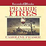 Prairie Fires: The American Dreams of Laura Ingalls Wilder | Caroline Fraser