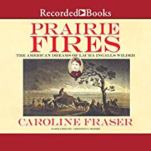 Prairie Fires: The American Dreams of Laura Ingalls Wilder Audiobook by Caroline Fraser Narrated by Christina Moore