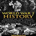 World War 2 History: Stories of the Failed Assassination Attempts on Adolph Hitler's Life Audiobook by William Myron Price Narrated by Bob D