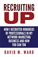 Recruiting Up: How I Recruited Hundreds of Professionals in my Network Marketing Business and How You Can, Too Paperback