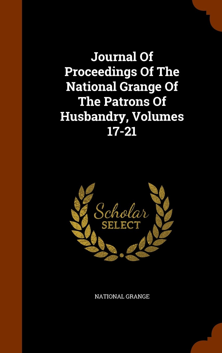Download Journal Of Proceedings Of The National Grange Of The Patrons Of Husbandry, Volumes 17-21 pdf epub