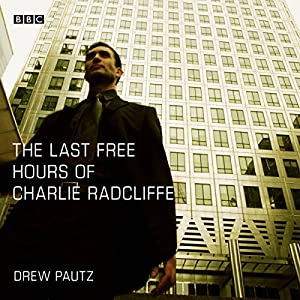 The Last Free Hours of Charlie Radcliffe (Afternoon Play) Audiobook