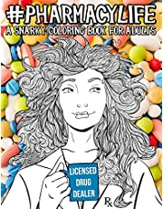 Pharmacy Life: A Snarky Coloring Book for Adults: A Funny Adult Coloring Book for Pharmacists, Pharmacy Technicians, and Pharmacy Assistants