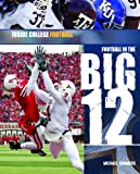 Football in the Big 12, Michael A. Sommers, 1404219218