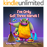 I've Only Got Three Hands:: Teach Your Kid To Clean Their Rooms (The Goodnight Monsters Bedtime Books Book 3)