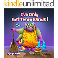 I've Only Got Three Hands:: Children's Book That Teach Your Kid To Clean Their Rooms (The Goodnight Monsters Bedtime…