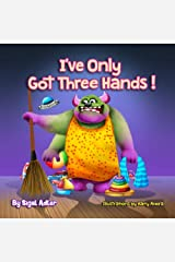 I've Only Got Three Hands:: Teach Your Kid To Clean Their Rooms (The Goodnight Monsters Bedtime Books Book 4) Kindle Edition