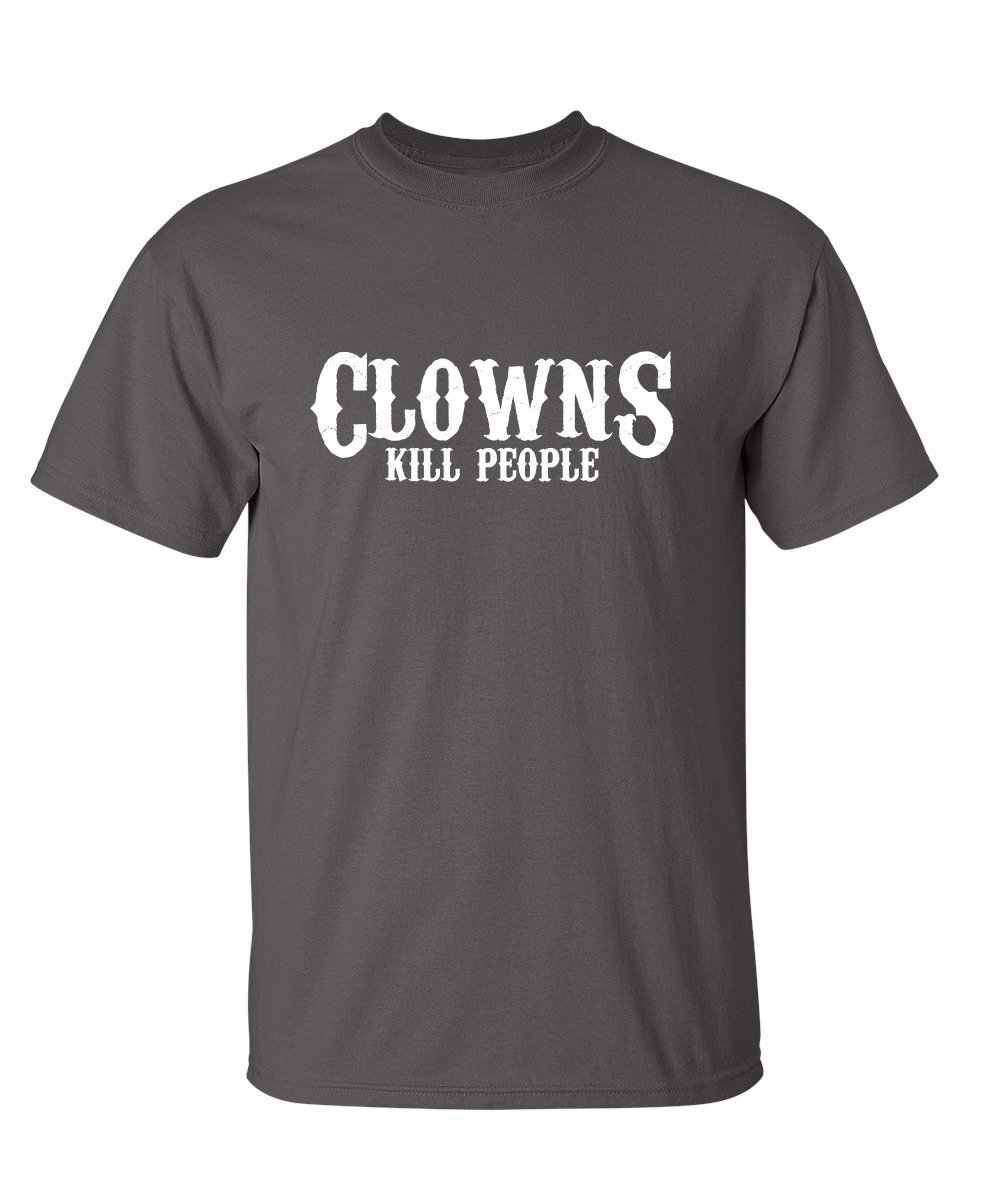 Clowns Kill People Offensive Sarcastic Adult Humor Graphic Awesome Funny T Shirt