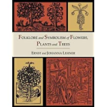 Folklore and Symbolism of Flowers, Plants and Trees [Illustrated Edition]